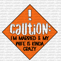 Caution: I'm married and my wife is kinda crazy