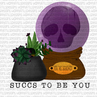 Succs to be you Halloween