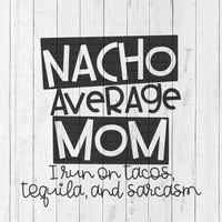 Nacho average mom I run on tacos, tequila, and sarcasm