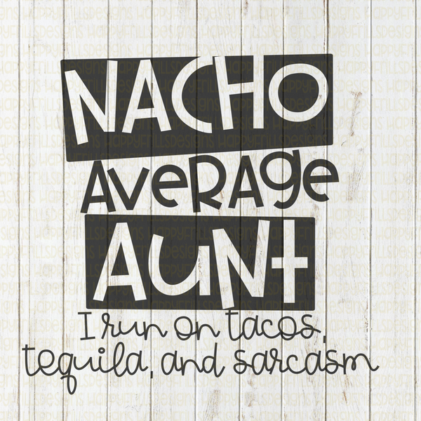 Nacho average aunt I run on tacos, tequila, and sarcasm