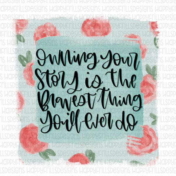 Owning your story is the bravest thing you'll ever do!