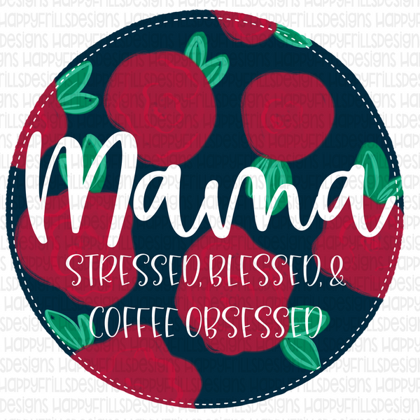 Mama Stressed, Blessed, & Coffee Obsessed