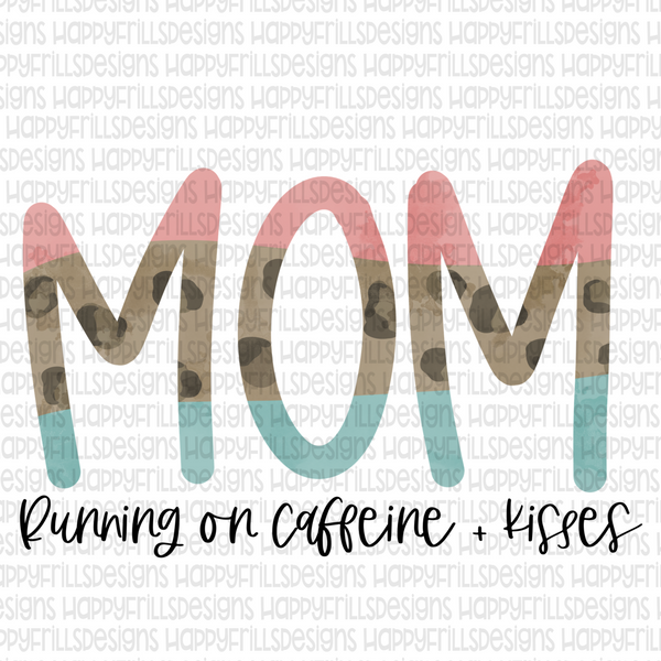 Mom Running on caffeine and kisses