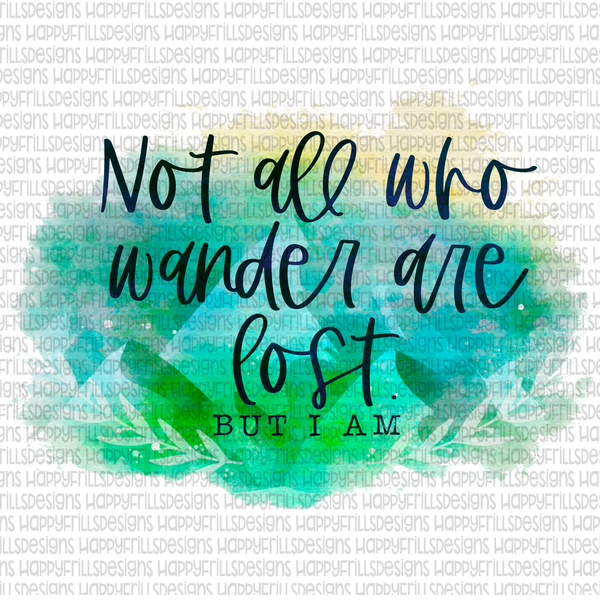 Not all who wander are lost, but I am.