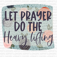 Let prayer do the heavy lifting