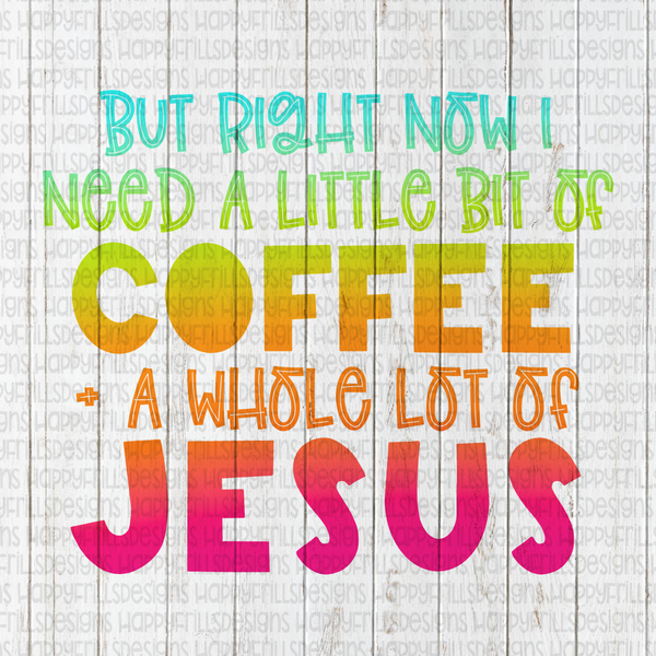 But Right Now I need a Little bit of coffee and a whole lot of Jesus