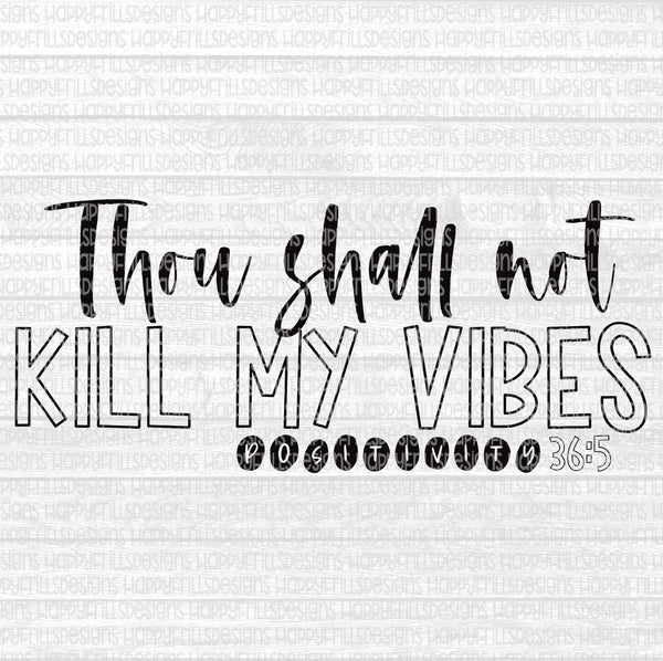 Thou shall not kill my vibes