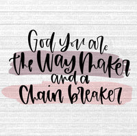 God you are the way maker and the chain breaker