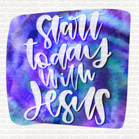 Start today with Jesus watercolor tie dye