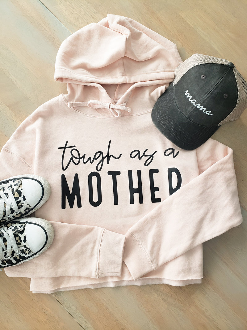 Tough as a MOTHER Blush Crop Hoodie