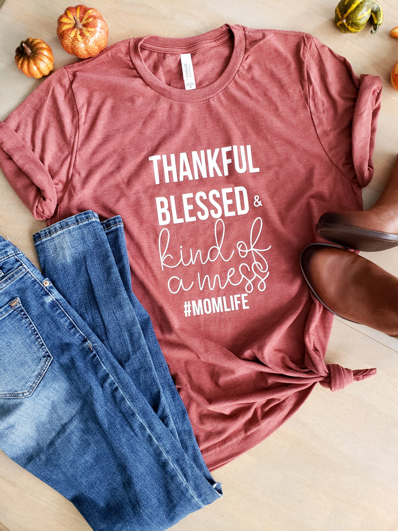 Thankful Blessed and Kind of a Mess tee - Tshirt