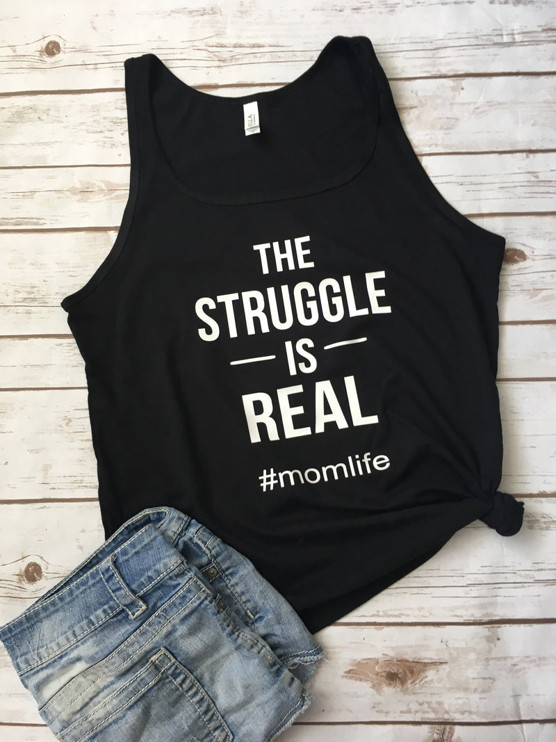 The Struggle is Real Mom life Tank • Womens Reaxed Fit Tank -