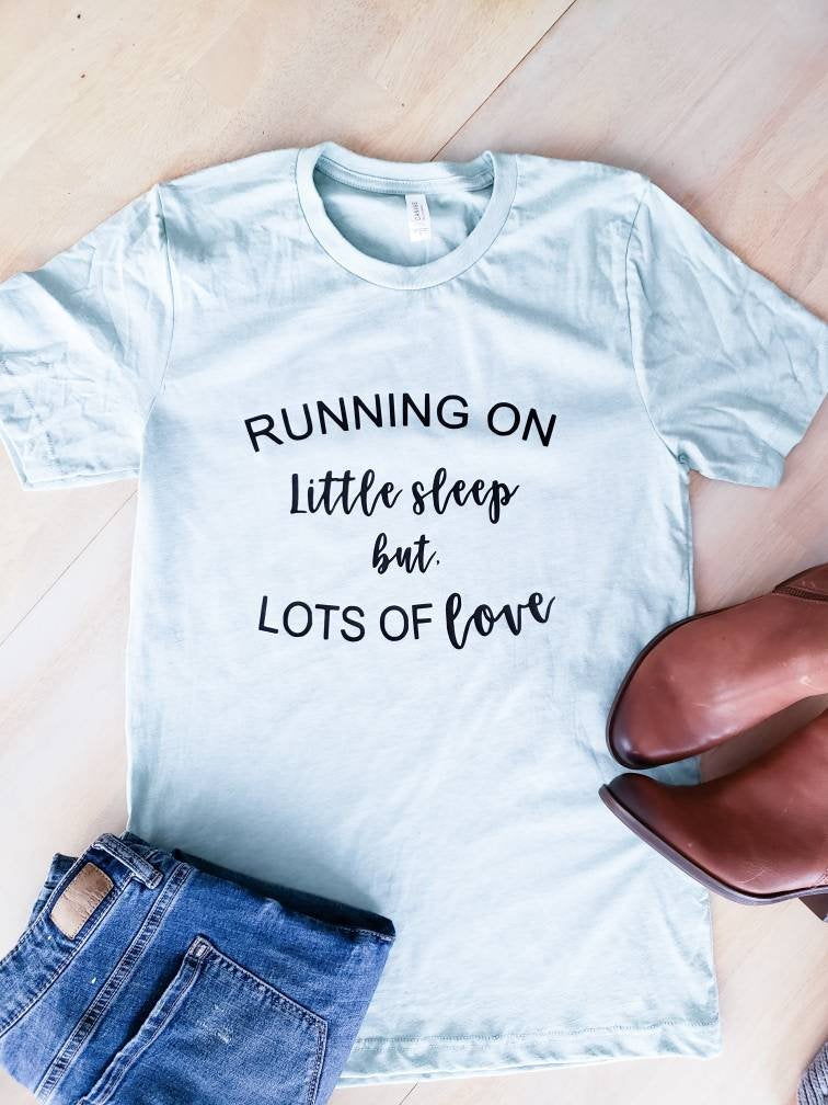 Running On Little Sleep Lots of Love  •  Mom Life Shirt -