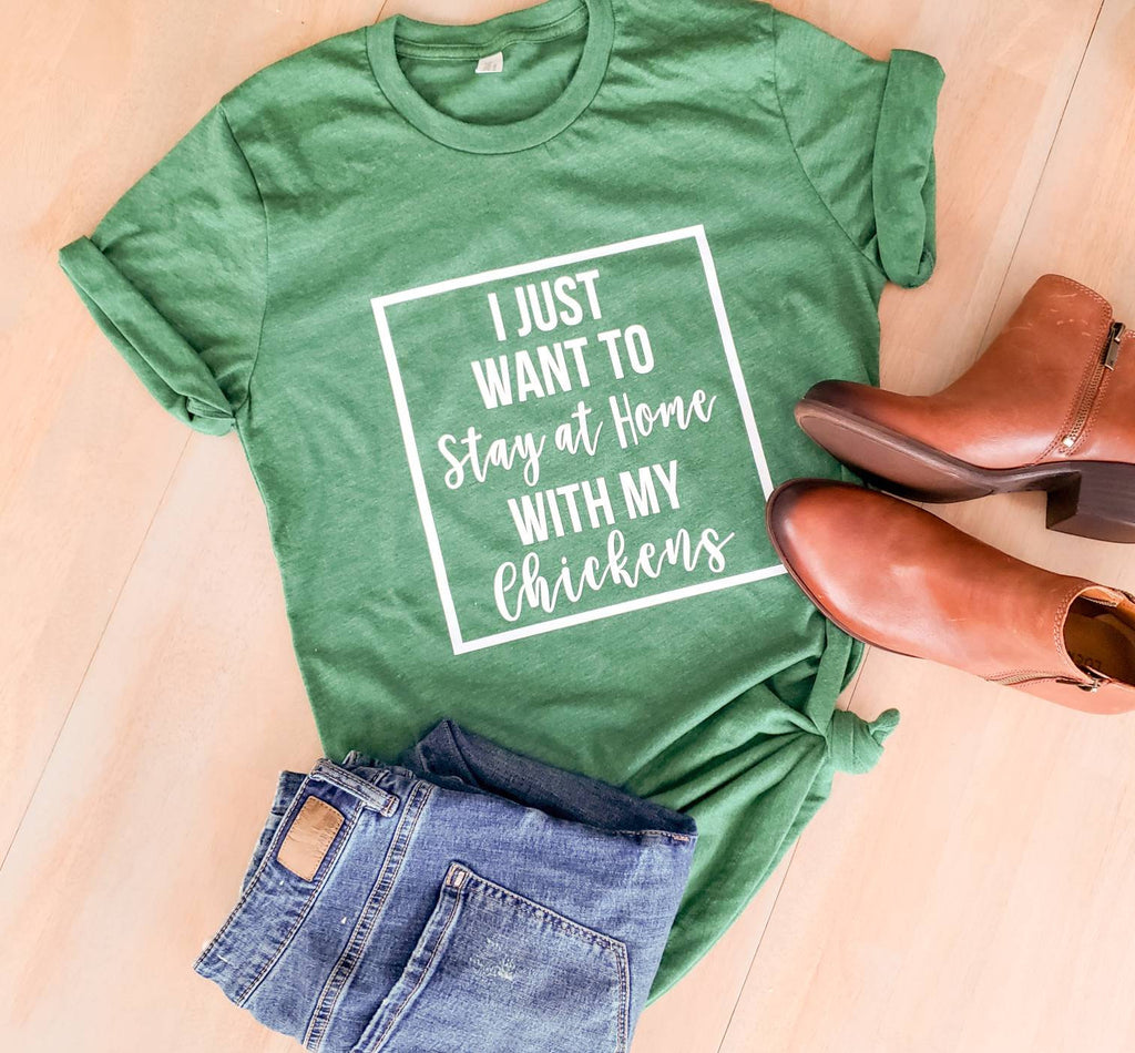 I Just Want To Stay at Home with my Chickens • Farm Girl Shirt -