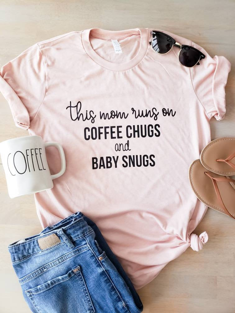 This Mom Runs on Coffee Chugs and Baby Snugs -