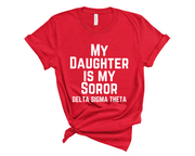 My Daughter Is My Soror T-Shirt