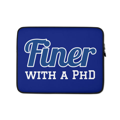 Finer with a PhD Laptop Sleeve