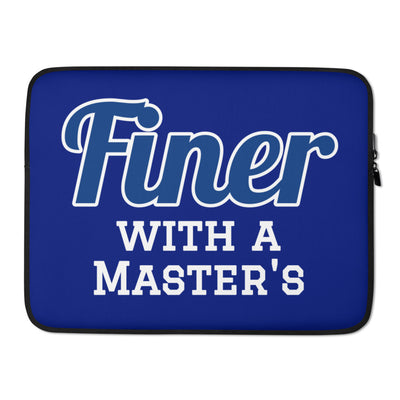 Finer with a Master's Laptop Sleeve