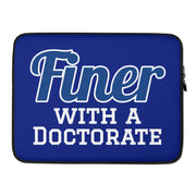 Finer with a Doctorate Laptop Sleeve