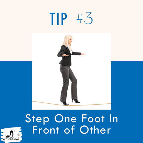 How To Walk In Heels, Tip #3 - Step One Foot Directly in front of the other.