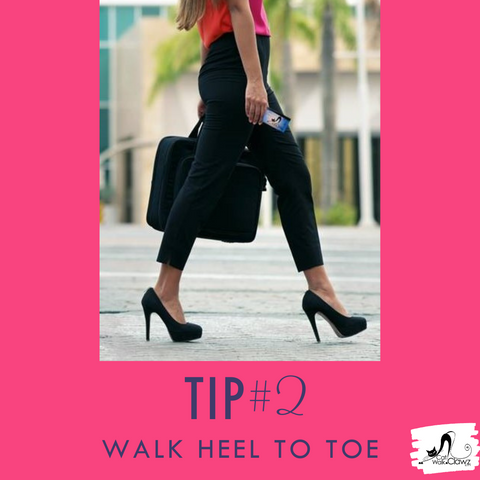 How To Walk In Heels, Tip #2 - Walk heel to toe.