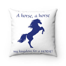"Load image into Gallery viewer, ""My Kingdom for a HORSE!"" Spun Polyester Square Pillow - Blue"