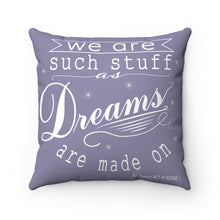 "Load image into Gallery viewer, ""Dreams are Made On"" Spun Polyester Square Pillow"