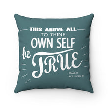 "Load image into Gallery viewer, ""To Thine Own Self Be True"" Spun Polyester Square Pillow"