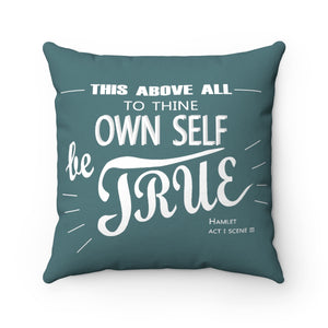 """To Thine Own Self Be True"" Spun Polyester Square Pillow"