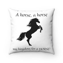 "Load image into Gallery viewer, ""My Kingdom for a HORSE!"" Spun Polyester Square Pillow - Black"