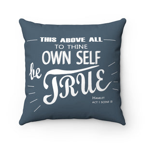 """To Thine Own Self Be True"" Spun Polyester Square Pillow - Charcoal"