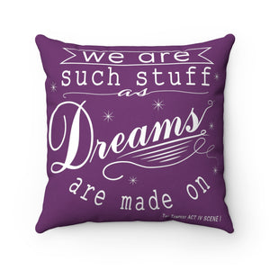 """Dreams are Made On"" Spun Polyester Square Pillow"