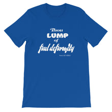 "Load image into Gallery viewer, ""Lump of Foul Deformity"" Insult Unisex T-Shirt"
