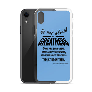 """Be Not Afraid of Greatness"" iPhone Case"