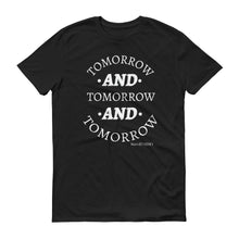 "Load image into Gallery viewer, ""Tomorrow and Tomorrow and Tomorrow"" Unisex Short-Sleeve T-Shirt"