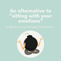 "Practice: An alternative to ""sitting with your emotions"""