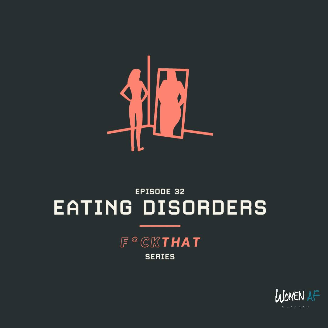 32: Eating Disorders | F*ck That