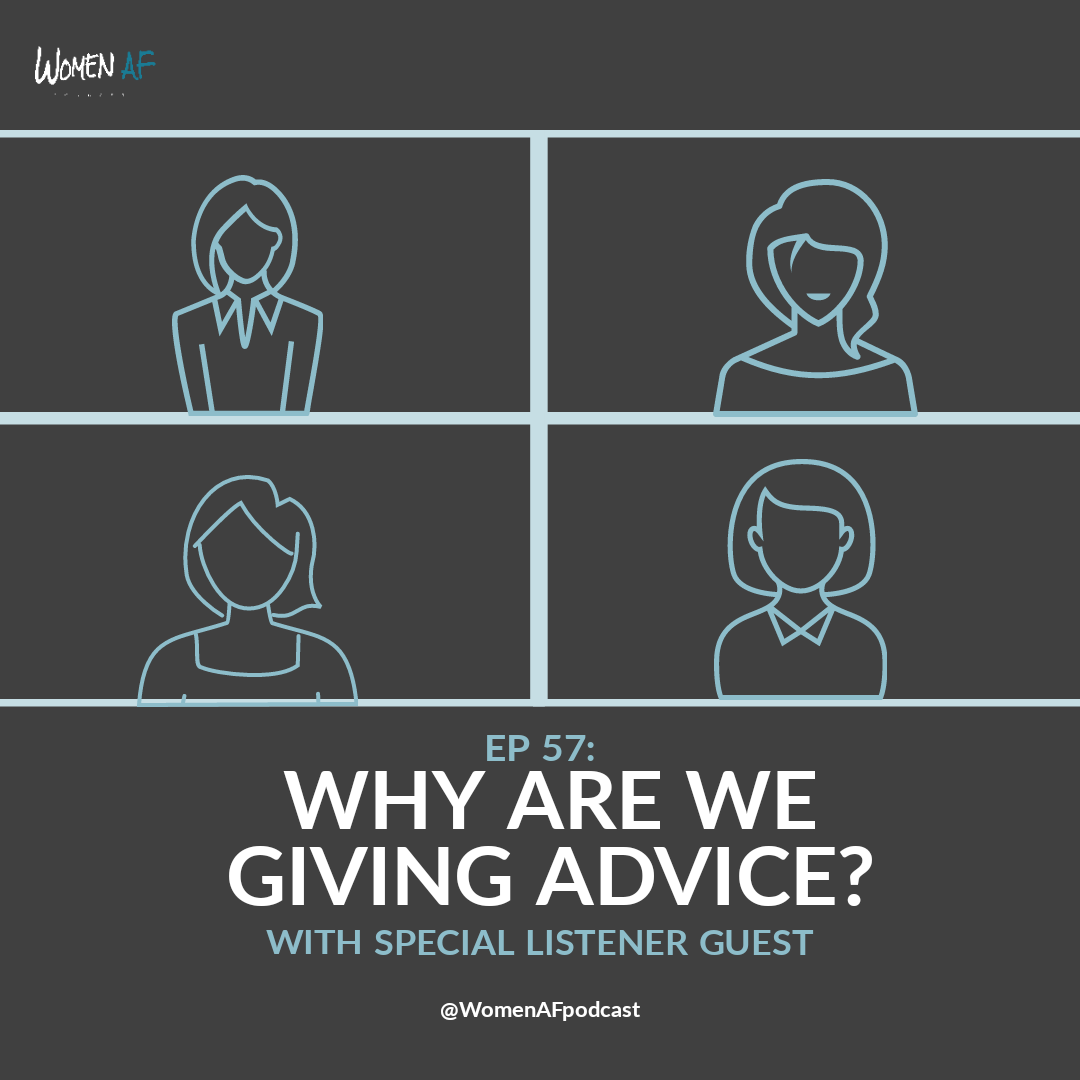 57: Why Are We Giving Advice? | Listener Guest Episode