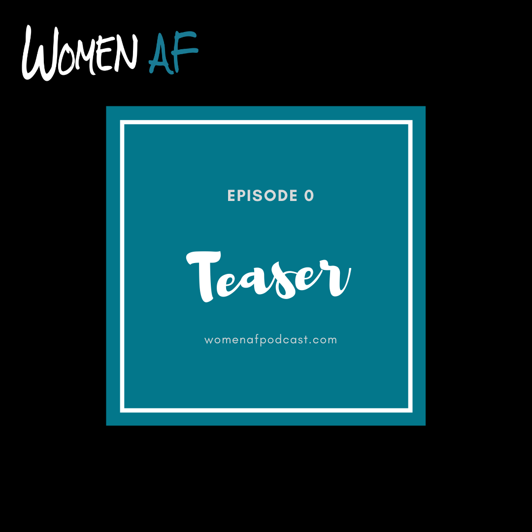 Episode 0: Women AF Teaser and Show Notes