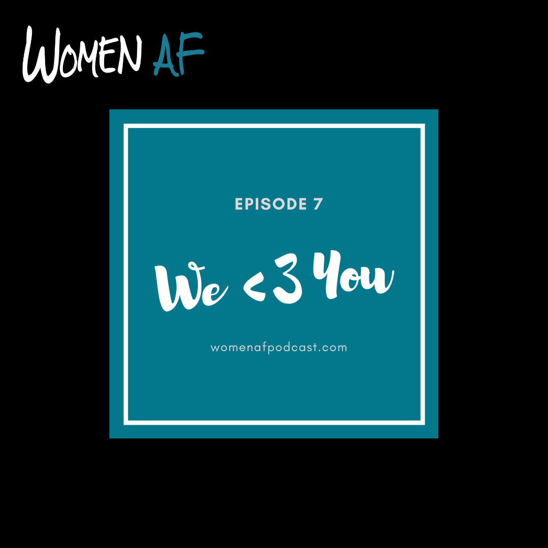 Episode 7: We <3 You!