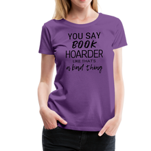 Load image into Gallery viewer, YOU SAY BOOK HOARDER LIKE THAT'S A BAD THING tshirt - purple