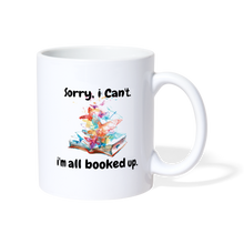 Load image into Gallery viewer, SORRY I CAN'T I'M ALL BOOKED UP Coffee/Tea Mug - white