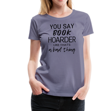 Load image into Gallery viewer, YOU SAY BOOK HOARDER LIKE THAT'S A BAD THING tshirt - washed violet