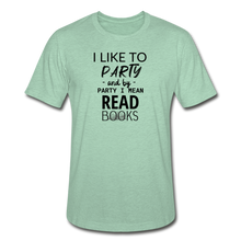 Load image into Gallery viewer, I LIKE TO PARTY AND BY PARTY I MEAN READ BOOKS (Unisex Heather Prism T-Shirt) - heather prism mint