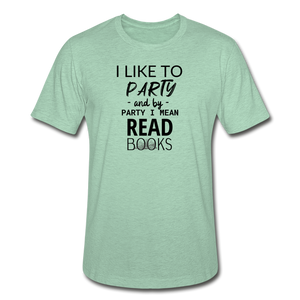 I LIKE TO PARTY AND BY PARTY I MEAN READ BOOKS (Unisex Heather Prism T-Shirt) - heather prism mint