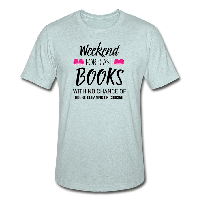 WEEKEND FORECAST BOOKS WITH NO CHANCE OF HOUSE CLEANING OR COOKING (Unisex Heather Prism T-Shirt) - heather prism ice blue