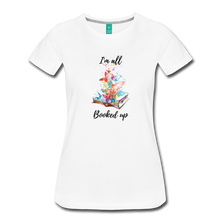 Load image into Gallery viewer, Women's Premium I'm all Booked Up - white