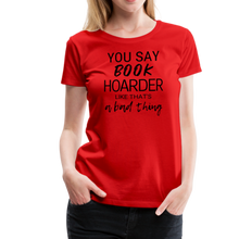 Load image into Gallery viewer, YOU SAY BOOK HOARDER LIKE THAT'S A BAD THING tshirt - red
