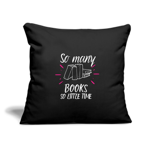 "SO MANY BOOKS SO LITTLE TIME (Throw Pillow Cover 18"" x 18"") - black"