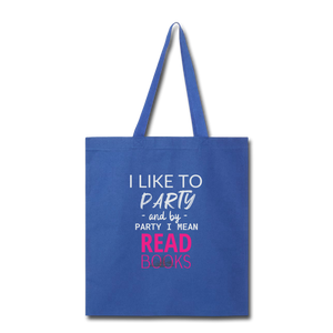 I LIKE TO PARTY AND BY PARTY I MEAN READ BOOKS Tote Bag - royal blue